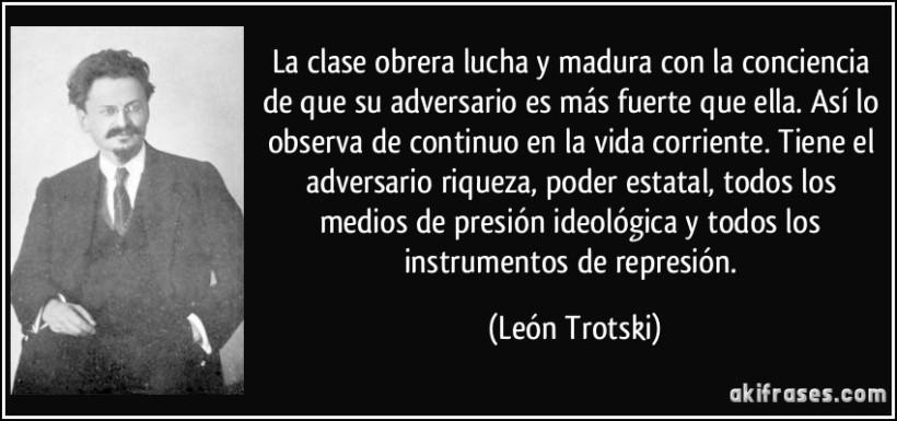 frase-la-clase-obrera-lucha-y-madura-con-la-conciencia-de-que-su-adversario-es-mas-fuerte-que-ella-asi-leon-trotski-132601